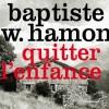 Baptiste W. Hamon « Quitter l'enfance »