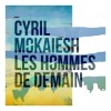 Cyril Mokaiesh « Les hommes de demain »