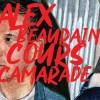 Alex Beaupain « Cours camarade»