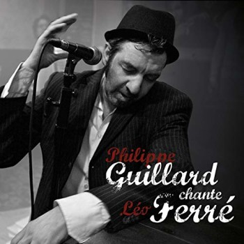 GUILLARD Philippe Chante Léo Ferré Blanc Musiques 2013