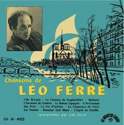 Notons la réédition, ce mois-ci au Chant du Monde, du premier disque de Léo Ferré, paru en février 1954, Chansons de Léo Ferré, dans son visuel d'origine. Le disque est enregistré en octobre 1953. En fait, toutes les chansons de ce 25 cm avaient été enregistrées et publiées une première fois en 1950 en six 78 tours deux titres (dont « Le temps des roses rouges », non réenregistré et non repris sur cet album). On y retrouve : L'île Saint-Louis, La chanson su scaphandrier, Barbarie, L'inconnue de Londres, Le bateau espagnol, A Saint-Germain-des-prés, La vie d'artiste, Le flamenco de Paris, Les forains, Monsieur Tout-Blanc, L'esprit de famille.