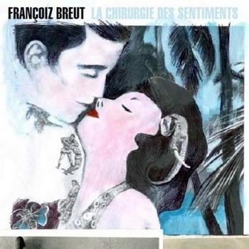 Breut Françoiz La chirurgie des sentiments 2012