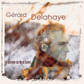 DELAYE Gérard la ballade du nord ouest 1997-02