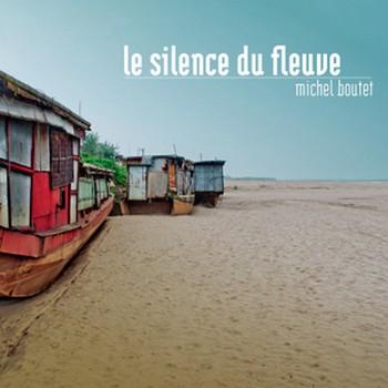 Boutet Michel le-silence-du-fleuve 2014