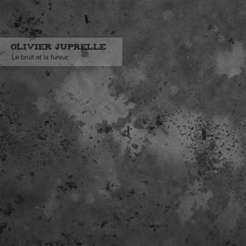 JUPRELLE Olivier Le bruit et la fureur 2014