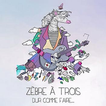 Zèbre à 3 2017-Dur_Comme_Faire