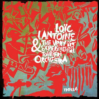 lantoine-loïc-et-the-very-big-experimental-toubifri-orchestra-nous-2017