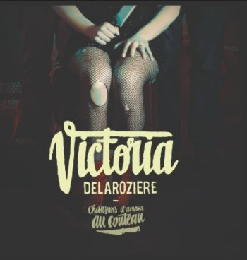 DELAROZIERE Victoria Chansons d'amour au couteau 2017