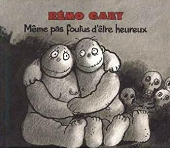 Gary Rémo Même pas foutus d'être heureux 2007 Tardi