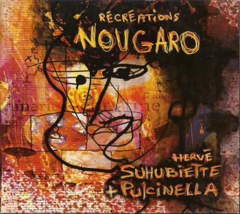 SUHUBIETTE Hervé PULCINELLA Récréations Nougaro 2012