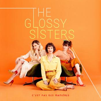 THE GLOSSY SISTERS c'est pas des manières 2019