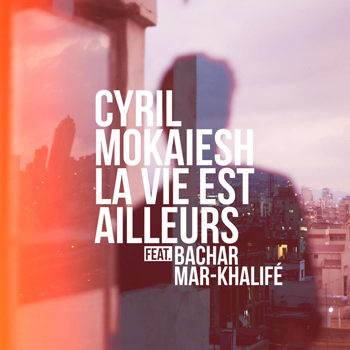 MOKAIESH Cyril 2019 single La vie est ailleurs