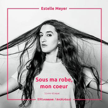 MEYER Estelle 10 2019 Sous ma robe, mon cœur livre-disque