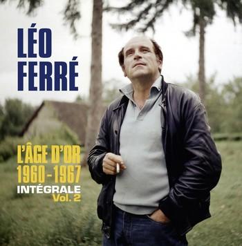UN NOUVEAU COFFRET Léo Ferré, l'âge d'or, 1960-1967. Intégrale volume 2. Conçue et réalisée par Mathieu Ferré et Alain Raemeckers l'intégrale Ferré se poursuit (Universal). Un coffret de 16 CD, avec un livret de 56 pages, comprenant notamment le concert au Vieux Colombier en 1964, à l'Alhambra en 1965, à Bobino en 1967. Correspondant aux années Barclay.