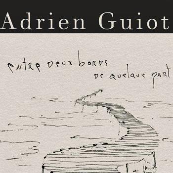 GUIOT Adrien 2019 Entre 2 bords de qq part